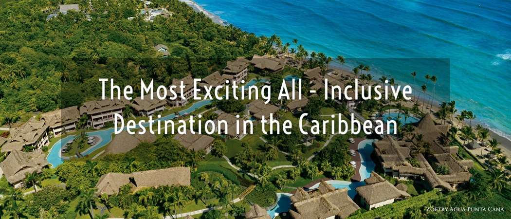 Punta Cana - The Most Exciting All-Inclusive Destination in the Caribbean